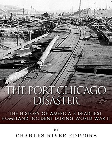 The Port Chicago Disaster: The History of America's Deadliest Homeland Incident during World War II (English Edition) (Port Chicago)