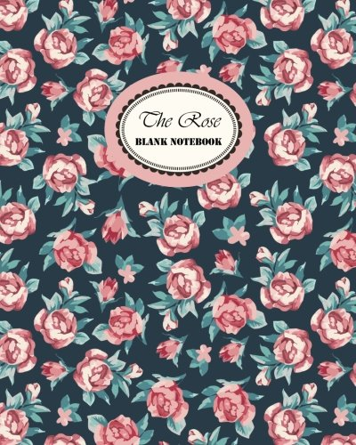The Rose Blank Notebook: Large 8