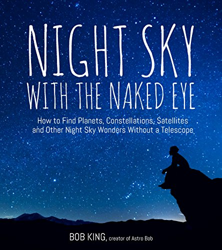 Night Sky With the Naked Eye: How to Find Planets, Constellations, Satellites and Other Night Sky Wonders Without a Telescope (English Edition)