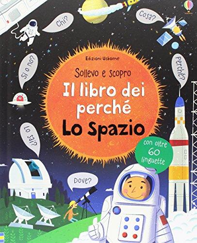 Lo spazio. Il libro dei perch. Ediz. illustrata