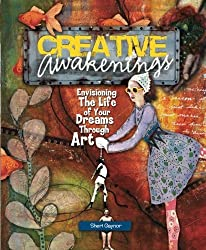 Creative Awakenings: Envisioning the Life of Your Dreams Through Art by Sheri Gaynor (2015-10-05)
