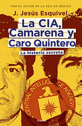 La CIA, Camarena y Caro Quintero: La historia secreta por J. Jesús Esquivel