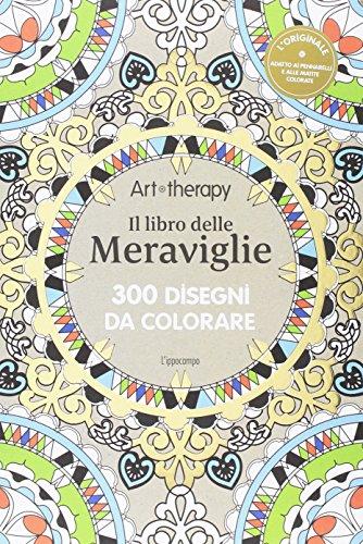 Art therapy. Il libro delle meraviglie. 300 disegni da colorare