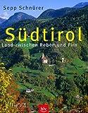 Südtirol: Land zwischen Reben und Firn - Sepp Schnürer