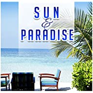 Sun & Paradise – Best Chill Out Music 2017, Beach Party Night, Deep Chill, Summertime, Sunset, Total Rest