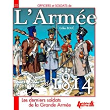 Soldiers of the French Army in 1814: The Campaign of France, from Champagne to Paris (Men and Battles)
