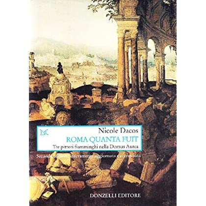 Roma Quanta Fuit. Tre Pittori Fiamminghi Nella Domus Aurea