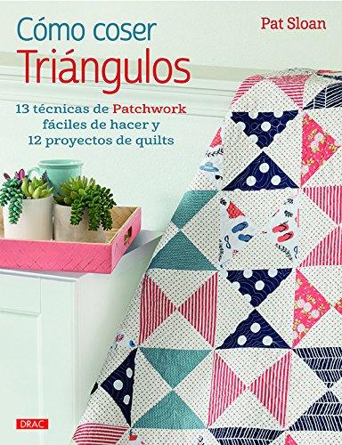 Cómo coser triángulos : 13 técnicas de patchwork fáciles de hacer y 12 proyectos de quilts
