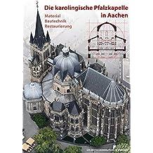 Die karolingische Pfalzkapelle in Aachen: Material - Bautechnik - Restaurierung (Arbeitsheft der rheinischen Denkmalpflege)