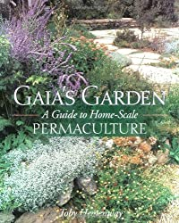 Gaia's Garden: A Guide to Home-Scale Permaculture by Toby Hemenway (2001-04-01)
