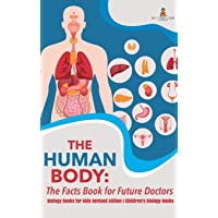 The Human Body: The Facts Book for Future Doctors - Biology Books for Kids Revised Edition Children's Biology Books