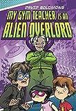 My Gym Teacher Is an Alien Overlord by David Solomons (2016-07-19)
