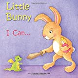 Little Bunny - I Can... A Gorgeous Illustrated Picture Book for Toddlers for Ages 2 to 4: Volume 1