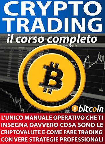 CRYPTO TRADING: IL CORSO COMPLETO: L'unico manuale operativo che ti insegna davvero cosa sono le Cryptovalute e come fare trading con strategie professionali (TRADING TEAM)