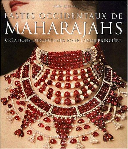 Fastes occidentaux de Maharajahs : Créations européennes pour l'Inde princière par Amin Jaffer