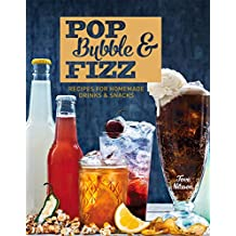 Pop, Bubble & Fizz: Recipes for Homemade Drinks and Snacks