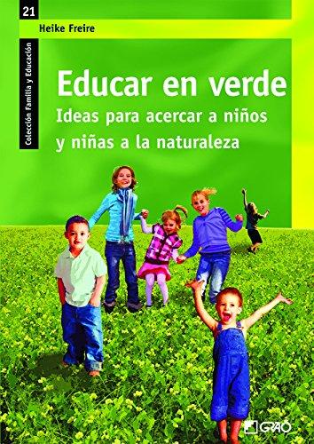 Educar en verde. Ideas para acercar a niños y niñas a la naturaleza (FAMILIA Y EDUCACIÓN) par Heike Freire Rodriguez