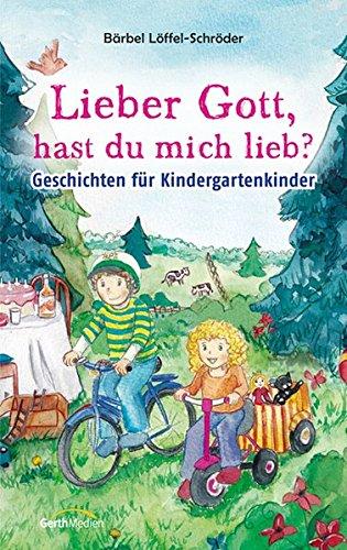 Lieber Gott, hast du mich lieb?: Geschichten für Kindergartenkinder