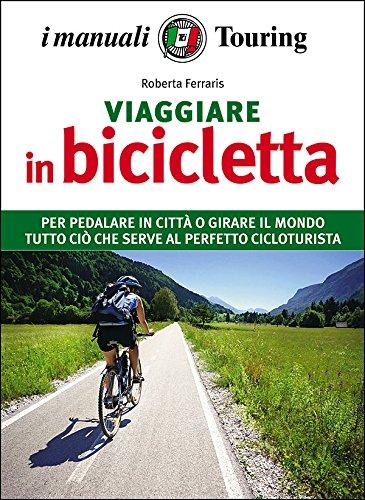 Viaggiare in bicicletta (I manuali Touring)