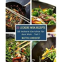 25 leckere Wok-Rezepte: 25 leckere Gerichte für den Wok (German Edition)