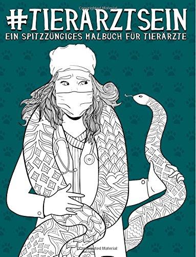 Tierarzt sein: ein spitzzüngiges Malbuch für Tierärzte: Ein einzigartiges & lustiges antistress Geschenk für Veterinäre, Studenten der Tiermedizin, … Stressabbau & achtsame Meditation)