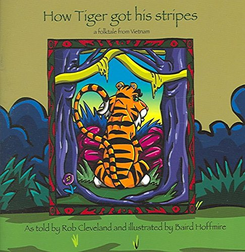 [(How Tiger Got His Stripes : A Folktale from Vietnam)] [Illustrated by Baird Hoffmire ] (Vietnam Tiger Stripe)