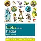 La Biblia De Las Hadas: Todo lo que siempre habías querido saber acerca del mundo de las hadas (Biblias)