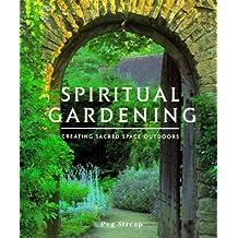 Spiritual Gardening: Creating Sacred Space Outdoors
