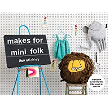 Makes for Mini Folk: 25 projects to make for the little people in your life