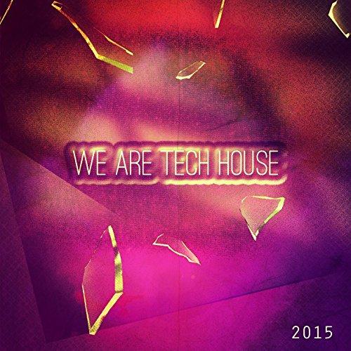 We Are Tech House 2015 (Top 70 For the Love of Dance Platinum Dj Club Formentera, Miami, Ibiza, New York, Rimini, Paris, Amsterdam, Barcelona, Berlin, Mykonos, Belgrado, Havana Hits) [Explicit] - Platinum Club
