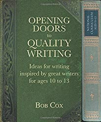 Opening Doors to Quality Writing: Ideas for writing inspired by great writers for ages 10 to 13