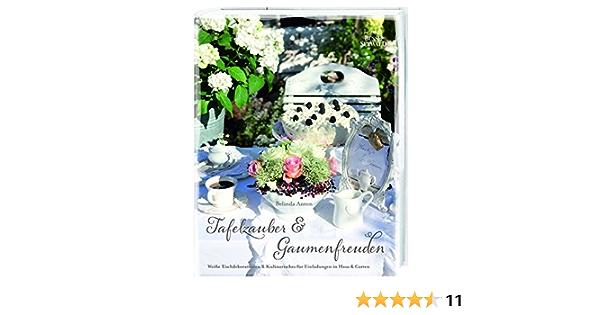 Tafelzauber Gaumenfreuden Weiße Tischdekorationen Kulinarisches Für Einladungen In Haus Garten Amazon De Anton Belinda Bücher
