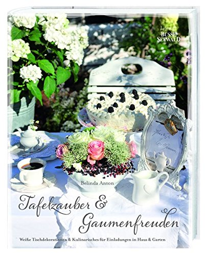Tafelzauber & Gaumenfreuden: Weiße Tischdekorationen & Kulinarisches für Einladungen in Haus & Garten