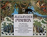 Das Märchen vom Zaren Saltan, von seinem Sohn, dem berühmten und mächtigen Fürsten Gwidon, und von der wunderschönen Schwanenprinzessin - Alexander S. Puschkin