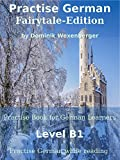 #10: Practise German Fairytale-Edition: Practise-book for German learners: Level B1 - Practise German while reading (German Edition)