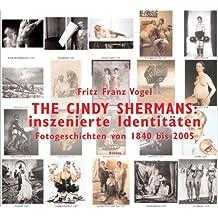 THE CINDY SHERMANS: inszenierte Identitäten: Fotogeschichten von 1840 bis 2005