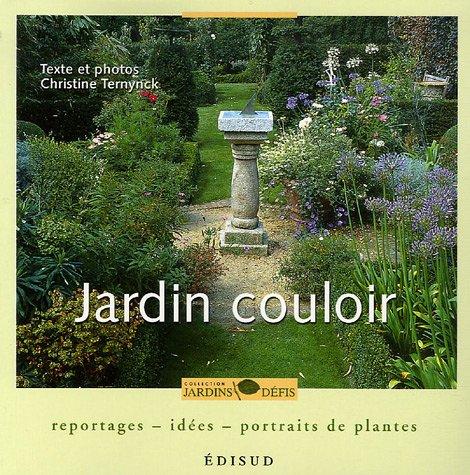 Jardin couloir : Reportages, idées, portraits de plantes par Christine Ternynck