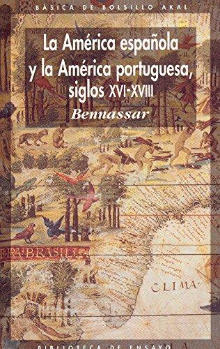 La América española y la América portuguesa siglos XVI-XVIII (Básica de Bolsillo) por B. Bennassar