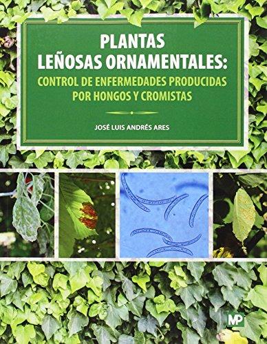 Plantas leñosas ornamentales: control de enfermedades producidas por hongos y cromistas por JOSÉ LUIS ANDRÉS ARES