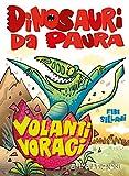 Scarica Libro Volanti voraci Dinosauri da paura Ediz a colori (PDF,EPUB,MOBI) Online Italiano Gratis