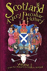 Scotland: A Very Peculiar History, Volume 2 (Cherished Library)