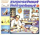Zugeschaut und mitgebaut II. Von und mit Helmut Scheuer im Hobbykeller.