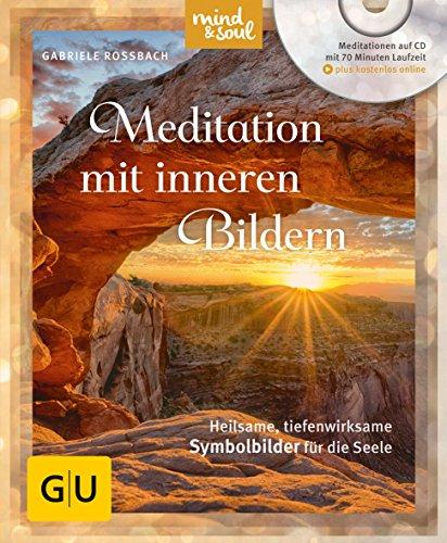 Meditation mit inneren Bildern (mit CD): Heilsame, tiefenwirksame Symbolbilder für die Seele (GU Multimedia Körper, Geist & Seele)