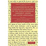 A Compendium of the Comparative Grammar of the Indo-European, Sanskrit, Greek and Latin Languages: Volume 2 (Cambridge…