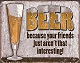 Beer Because Your Friends Aren't Interes...