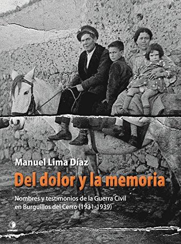 Del dolor y la memoria: Nombres y testimonios de la Guerra Civil en Burguillos del Cerro (1931-1939) (EL PASADO OCULTO) por MANUEL LIMA DÍAZ