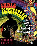 India Psychedelic: The Story of Rocking Generation: The Story of a Rocking Generation