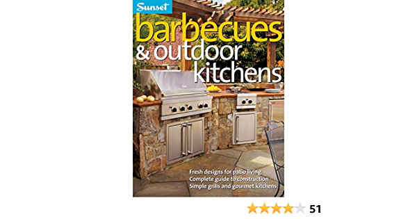 Barbecues Outdoor Kitchens Fresh Design For Patio Living Complete Guide To Construction Simple Grills And Gourmet Kitchens Amazon De The Editors Of Sunset Fremdsprachige Bucher