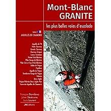 Mont Blanc Granite, les plus belles voies d'escalade : Tome 2, Aiguilles de Chamonix