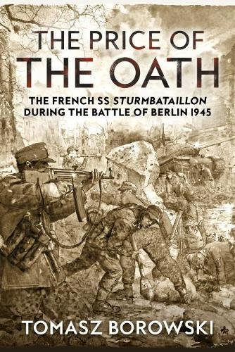 The Price of the Oath: The French SS Sturmbataillon during the Battle of Berlin 1945